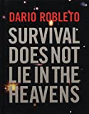 img - for Dario Robleto: Survival Does Not Lie In The Heavens book / textbook / text book