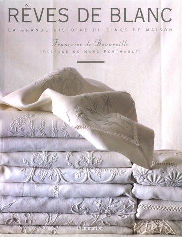 telecharger des livres pdf gratuits r ves de blanc la grande histoire du linge de maison. Black Bedroom Furniture Sets. Home Design Ideas