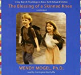 The Blessing of a Skinned Knee: Using Jewish Teachings to Raise Self-Reliant Children (Library Edition)