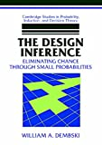 The Design Inference: Eliminating Chance through Small Probabilities (Cambridge Studies in Probability, Induction and Decision Theory) (0521678676) by Dembski, William A.