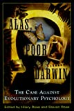Alas, Poor Darwin: Arguments Against Evolutionary Psychology