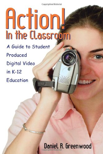 Action! In the Classroom: A Guide to Student Produced...