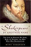 Shakespeare By Another Name: A Biography Of Edward De Vere, Earl Of Oxford, The Man Who Was Shakespeare