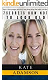 7 Secrets how not to look old: Ways to look younger and how to stop doing things that make you older. (Anti Aging Secrets Book 1)
