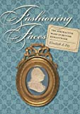 img - for Fashioning Faces (Becoming Modern: New Nineteenth-Century Studies (Hardcover)) by Elizabeth A. Fay (2010-01-12) book / textbook / text book
