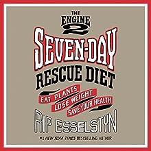 The Engine 2 Seven-Day Rescue Diet: Eat Plants, Lose Weight, Save Your Health | Livre audio Auteur(s) : Rip Esselstyn Narrateur(s) : Brandon Potter