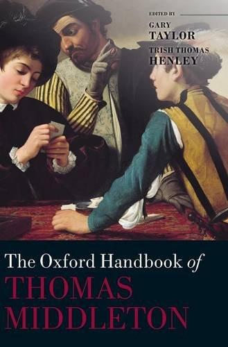 The Oxford Handbook of Thomas Middleton (Oxford Handbooks)