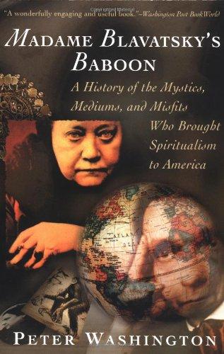 Madame Blavatsky's Baboon: A History of the Mystics, Mediums, and Misfits Who Brought Spiritualism to Ameri ca