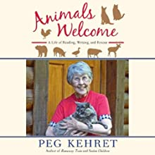 Animals Welcome: A Life of Reading, Writing and Rescue (       UNABRIDGED) by Peg Kehret Narrated by Peg Kehret