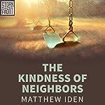 The Kindness of Neighbors   Matthew Iden