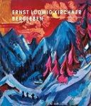 Ernst Ludwig Kirchner: Bergleben. Die...