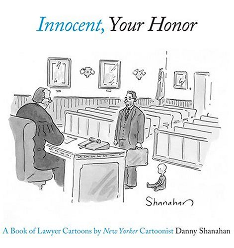 Innocent, Your Honor: A Book of Lawyer Cartoons, Danny Shanahan