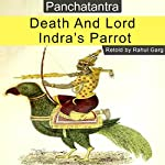 Death and Lord Indra's Parrot | Rahul Garg