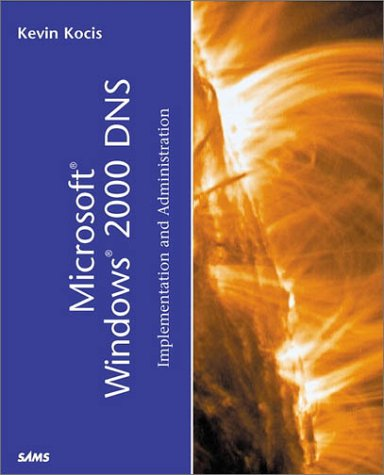 Microsoft Windows 2000 DNS: Implementation and Administration