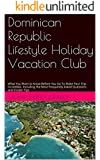Dominican Republic Lifestyle Holiday Vacation Club FAQ's: What You Want to Know Before You Go To Make Your Trip Incredible. Including the Most Frequently Asked Questions and Insider Tips