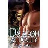 Dragon Actually (Dragon Kin Book 1) ~ G. A. Aiken