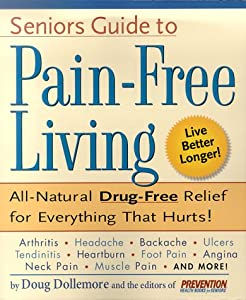 Senior's Guide to Pain-Free Living: A Guide to Fast, Long-lasting Relief, Without Drugs! from Rodale Books