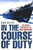 In the Course of Duty: The Heroic Mission of the USS Batfish