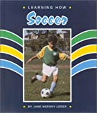 Learning How: Soccer (Learning How Sports)