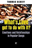 What's Love Got to Do with It?: Emotions and Relationships in Pop Songs (1594518165) by Scheff, Thomas J.