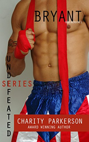 Charity Parkerson - Bryant: MMA Romance (Undefeated Series Book 1)