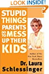 Stupid Things Parents Do To Mess Up T...