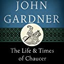 The Life and Times of Chaucer (       UNABRIDGED) by John Gardner Narrated by Graeme Malcolm