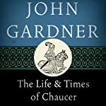 The Life and Times of Chaucer | John Gardner