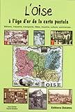 echange, troc Jean Cartier, Daniel Delattre - L'Oise à l'âge d'or de la carte postale