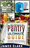 Survival Pantry Ultimate Guide: The Preppers Guide to Food Storage, Water Storage, Canning, and Preserving (Survival Pantry, Preppers Pantry, Prepper Survival, Preppers Guide, Preppers Supplies)