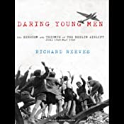 Daring Young Men: The Heroism and Triumph of the Berlin Airlift - June 1948-May 1949 | [Richard Reeves]