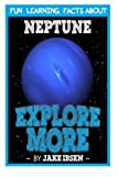 Fun Learning Facts About Neptune: Illustrated Fun Learning For Kids (Explore More) (Volume 1)