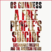 A Free People's Suicide: Sustainable Freedom and the American Future (       UNABRIDGED) by Os Guinness Narrated by William Neenan