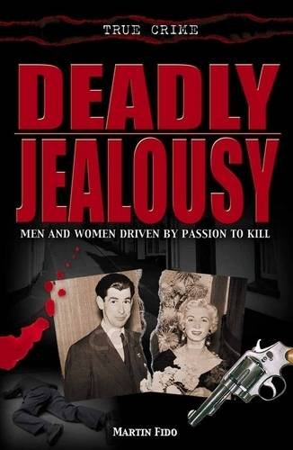 Deadly Jealousy: Men and Women Driven by Passion to Kill, Martin Fido
