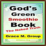 God's Green Smoothie Book: The Naked Truth   Grace M. Group