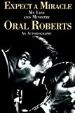 Expect A Miracle, My Life and Ministry (0785274650) by Roberts, Oral