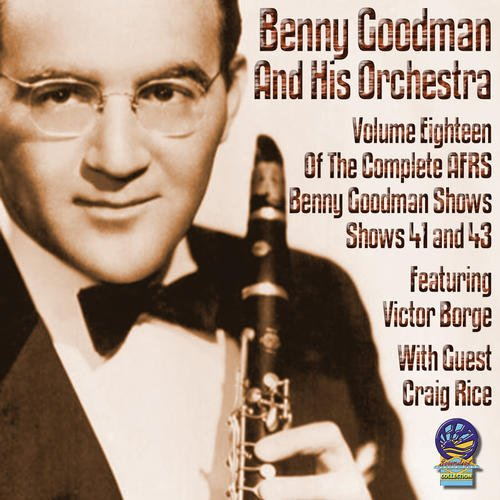 AFRS Benny Goodman Show, Volume 18 by Benny Goodman and His Orchestra and Quintet and Sextet