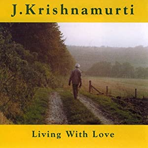 Living with Love | [Jiddu Krishnamurti]
