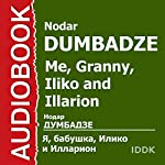 Me, Granny, Iliko and Illarion [Russian Edition] | Nodar Dumbadze