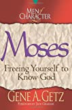 Men of Character: Moses: Freeing Yourself to Know God (0805461698) by Getz, Gene A.