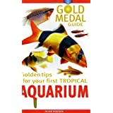Your First Tropical Aquarium: Gold Medal Guideby Peter Hiscock