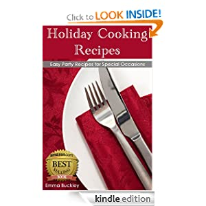 Kindle Book Bargains: Holiday Cooking Recipes: Easy Party Recipes for Special Occasions, by Emma Buckley. Publication Date: October 16, 2012