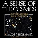A Sense of the Cosmos: Scientific Knowledge and Spiritual Truth Audiobook by Jacob Needleman Narrated by Andrew Mulcare