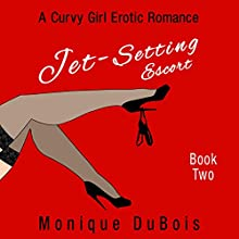 Jet-Setting Escort: Book 2: A Curvy Girl Erotic Romance (       UNABRIDGED) by Monique DuBois Narrated by Sabrina V.