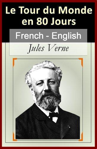 Le Tour Du Monde En 80 Jours - Vol 2 (Of 2) [French English Bilingual Edition] - Paragraph By Paragraph Tranlation (French Edition)