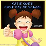 Children's Book: Katie Sue's First Day Of School (A Beautifully Illustrated Rhyming Children's Picture Book)