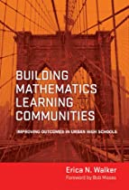 Building Mathematics Learning Communities: Improving Outcomes in Urban High Schools