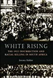 White Rising: The 1922 Insurrection and Racial Killing in South Africa Jeremy Krikler