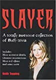 Slayer: A Totally Awesome Collection of Buffy Trivia (0753509857) by Topping, Keith
