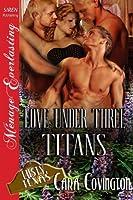 Love Under Three Titans [Lusty, Texas 8] (Siren Publishing Menage Everlasting)